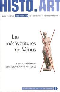 Les mésaventures de Vénus : la notion de beauté dans l'art des XIXe et XXe siècles : actes de la 1re Journée doctorale d'histoire de l'art, Paris, 25 mars 2006
