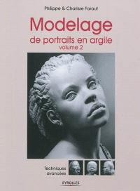 Modelage de portraits en argile. Volume 2, Techniques avancées