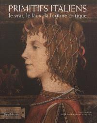 Primitifs italiens, le vrai, le faux, la fortune critique : exposition, Ajaccio, Musée Fesch, du 28 juin au 1er octobre 2012