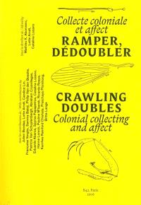 Ramper, dédoubler : collecte coloniale et affect = Crawling, doubles : colonial collecting and affect