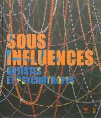 Sous influences : artistes et psychotropes