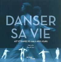 Danser sa vie : art et danse de 1900 à nos jours : l'exposition = The exhibition