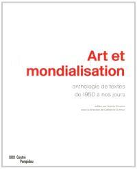 Art et mondialisation : anthologie de textes de 1950 à nos jours