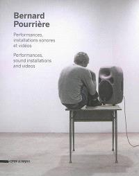 Bernard Pourrière : performances, installations sonores et vidéos = Bernard Pourrière : performances, sound installations and videos