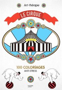 Le cirque : 100 coloriages anti-stress