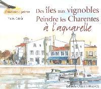 Des îles aux vignobles, peindre les Charentes à l'aquarelle