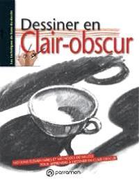 Dessiner en clair-obscur : notions élémentaires et méthodes détaillées pour apprendre à dessiner en clair-obscur