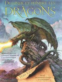 Dessiner et peindre les dragons : apprenez pas à pas comment donner vie à ces fantastiques créatures et à leur univers
