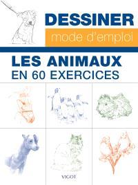 Dessiner, mode d'emploi : les animaux en 60 exercices