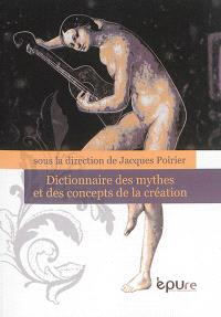 Dictionnaire des mythes et concepts de la création