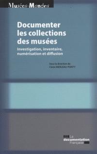 Documenter les collections de musées : investigation, inventaire, numérisation et diffusion