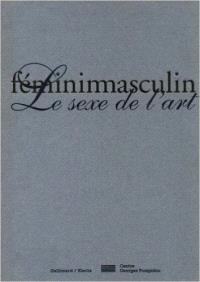 Féminimasculin, : le sexe de l'art : exposition, Paris, Centre national d'art et de culture Georges Pompidou, 24 octobre 1995-12 février 1996