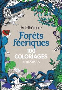 Forêts féeriques : 100 coloriages anti-stress