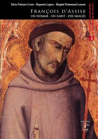 François d'Assise : un homme, un saint, des images