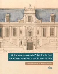 Guide des sources de l'histoire de l'art aux Archives nationales et aux Archives de Paris