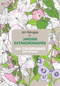 Jardins extraordinaires : 100 coloriages anti-stress