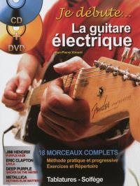 Je débute... la guitare électrique : méthode pratique et progressive, exercices et répertoire