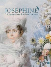 Joséphine, la passion des fleurs et des oiseaux : exposition au château de Malmaison du 2 avril au 29 juin 2014