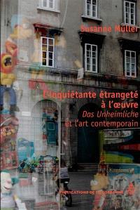 L'inquiétante étrangeté à l'oeuvre : das Unheimliche et l'art contemporain