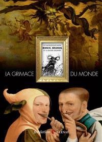 La grimace du monde : le fantastique entre Bosch, Bruegel et la bande dessinée : exposition, Grenoble, Fondation Glénat, du 14 février au 10 mai 2014