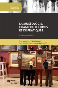 La muséologie, champs de théorie et de pratique