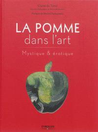 La pomme dans l'art : mystique & érotique