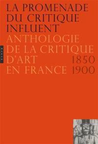 La promenade du critique influent : anthologie de la critique d'art en France, 1850-1900