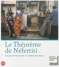 Le théorème de Néfertiti : itinéraire de l'oeuvre d'art, la création des icônes
