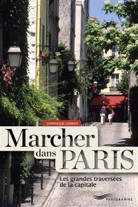 Marcher dans Paris : les grandes traversées de la capitale