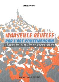 Marseille révélée par l'art contemporain : légendes, clichés et recyclages