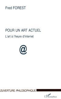 Pour un art actuel : l'art à l'heure d'Internet