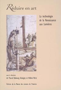 Réduire en art : la technologie de la Renaissance aux Lumières