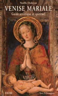 Venise mariale : guide artistique et spirituel