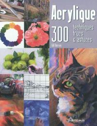 Acrylique : 300 techniques, trucs & astuces