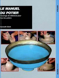Le manuel du potier : l'ouvrage de référence pour les potiers