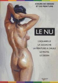 Le nu : l'aquarelle, la gouache, la peinture à l'huile, le pastel, le dessin