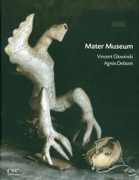 Mater Museum : Vincent Glowinski, Agnès Debizet