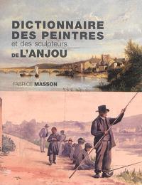 Dictionnaire des peintres et des sculpteurs de l'Anjou : XIXe et XXe siècles