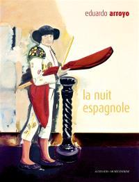 Eduardo Arroyo : la nuit espagnole