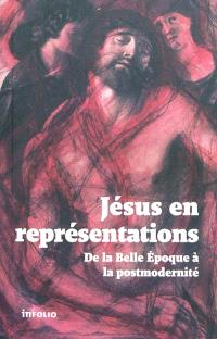 Jésus en représentations : de la Belle Epoque à la postmodernité