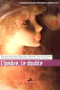 L'ombre, le double : psychanalyse, philosophie, théorie littéraire, esthétique de l'art