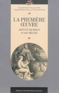 La première oeuvre : arts et musique (XVe-XXIe siècles)
