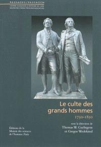 Le culte des grands hommes : 1750-1850
