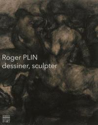 Roger Plin, 1918-1985 : dessiner, sculpter