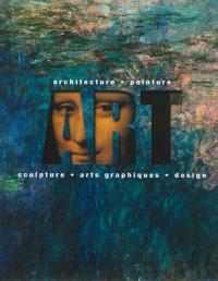 Art : architecture, peinture, sculpture, arts graphiques, design