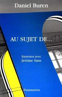 Au sujet de... : entretiens avec Jérôme Sans