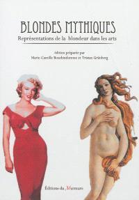 Blondes mythiques : représentations de la blondeur dans les arts : actes de colloque