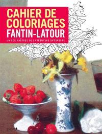 Cahier de coloriages Fantin-Latour : un des maîtres de la peinture intimiste