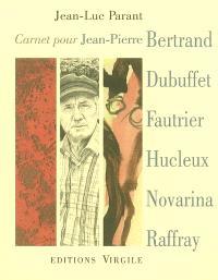 Carnet pour Jean-Pierre Bertrand, Jean Dubuffet, Jean Fautrier, Jean-Olivier Hucleux, Valère Novarina, André Raffray