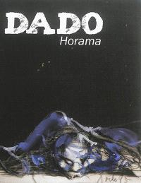 Dado : Horama : catalogue de l'exposition au Centre d'art contemporain de l'abbaye d'Auberive, du 7 juin au 27 septembre 2015